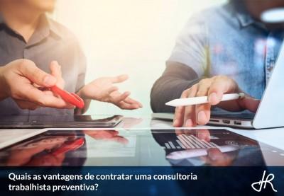 Quais as vantagens de contratar uma consultoria trabalhista preventiva